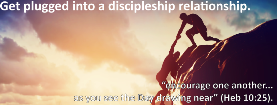 Get involved in 1-1 discipleship, see Pastor Dan