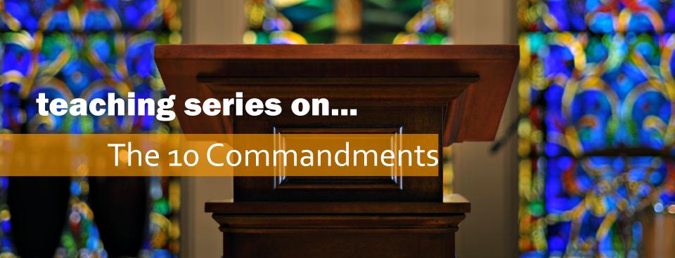 teaching series on...the 10 commandments